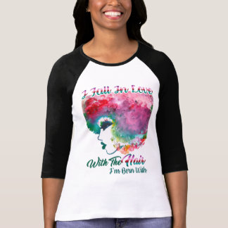 I Fall In Love With The Hair I'm Born With TShirt