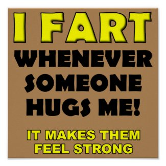 I Fart For Hugs Funny Poster Sign