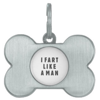 I fart like a man - proud to be loud pet name tag
