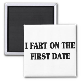 I FART ON THE FIRST DATE REFRIGERATOR MAGNET