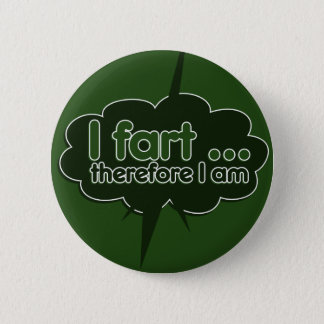 I fart therefore I am Button