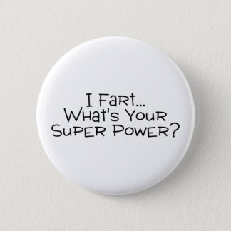 I Fart Whats Your Super Power 2 Pinback Button