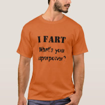 """I Fart, What's Your Superpower"" t-shirt"