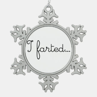 I Farted Fart Farts Farting I Love Farting LOL WTF Snowflake Pewter Christmas Ornament