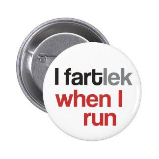 I FARTlek cuando corro el © - FARTlek divertido Pin Redondo De 2 Pulgadas