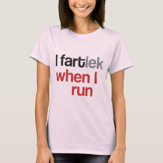 I FARTlek when I Run © - Funny FARTlek T-Shirt