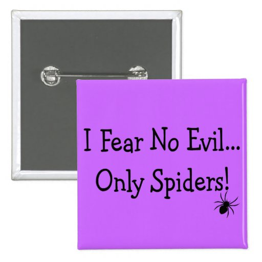 """""""I Fear NO Evil, Only Spiders""""---T-Shirts and Gift Button"""