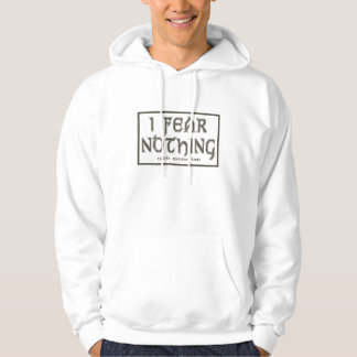 I Fear Nothing Hoodies
