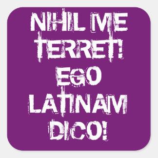 I fear nothing!  I speak Latin! Square Sticker