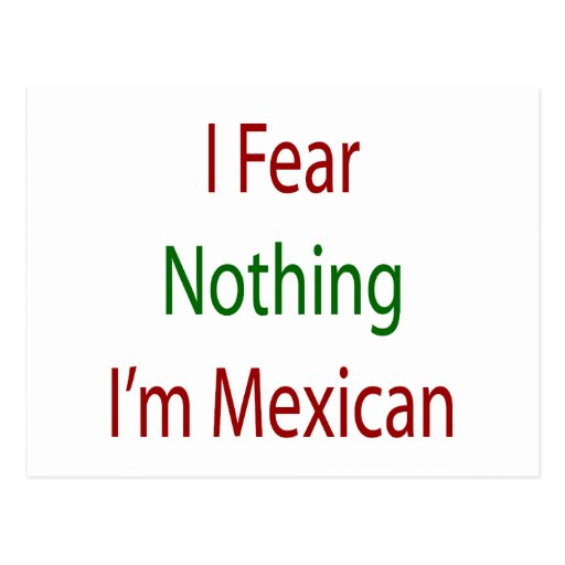 I Fear Nothing I'm Mexican Postcard