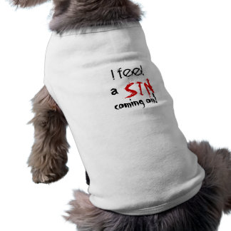 I feel, a, SIN, coming on! Doggie Tshirt