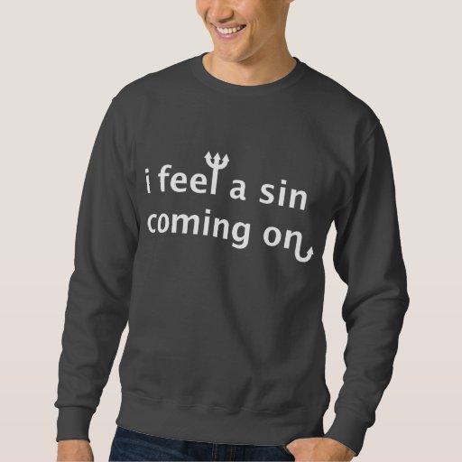 I Feel A Sin Coming On Sweatshirt