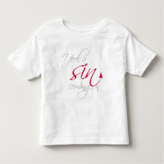 I feel a sin coming on toddler t-shirt