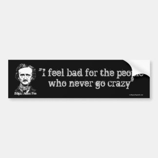 I feel bad for the people bumper sticker