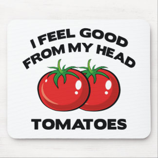 I Feel Good From My Head Tomatoes Mouse Pad