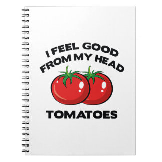 I Feel Good From My Head Tomatoes Notebook