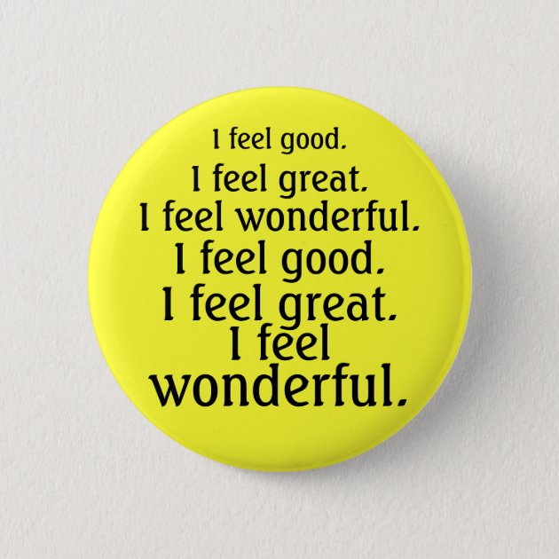 i feel good  i feel great  i feel wonderful  button