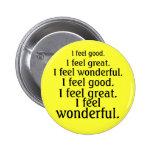 I feel good. I feel great. I feel wonderful. Pinback Button