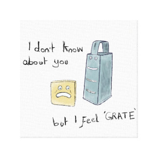 I Feel Grate - Canvas