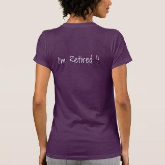I feel happy...  I'm Retired !!  T-shirt