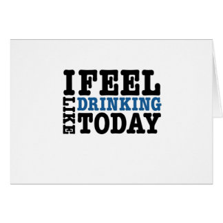 I Feel Like Drinking Today Card