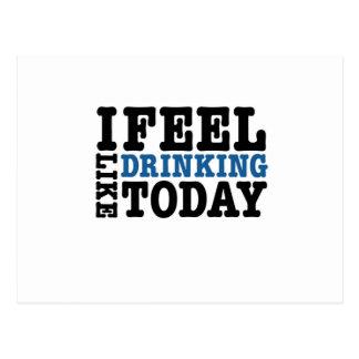I Feel Like Drinking Today Postcard
