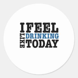 I Feel Like Drinking Today Sticker
