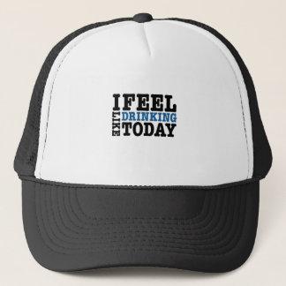 I Feel Like Drinking Today Trucker Hat