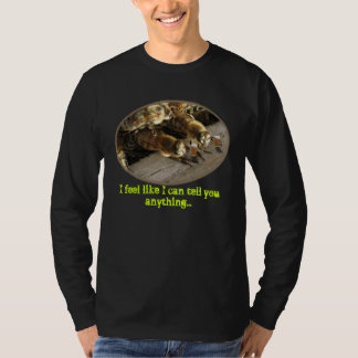 I feel like I can tell you anything T Shirt