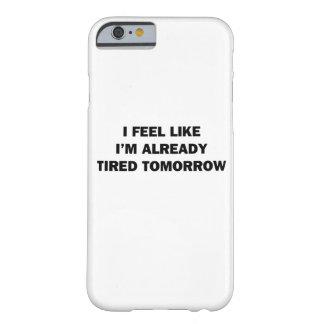 I Feel Like I'm Already Tired Tomorrow Barely There iPhone 6 Case