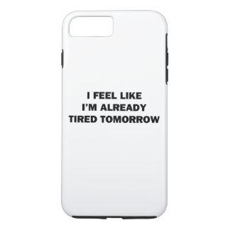 I Feel Like I'm Already Tired Tomorrow iPhone 7 Plus Case