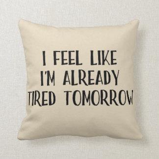 I Feel Like I'm Tired Already Throw Pillow