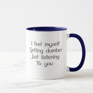 I feel myself getting dumber just listening to you mug