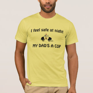 I feel safe at night - my dad's a cop T-Shirt