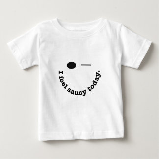 I Feel Saucy Today Baby T-Shirt