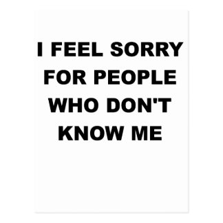 I FEEL SORRY FOR PEOPLE WHO DONT KNOW ME.png Postcard