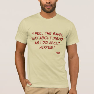 """I feel the same way about disco as I do about ... T-Shirt"
