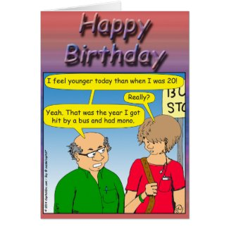 I feel younger today than when I was 20 cartoon Card