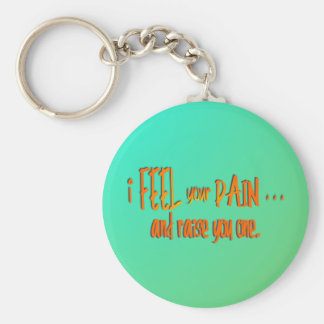 I Feel Your Pain . . . And Raise You One--Orange Keychain