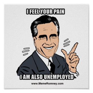 I FEEL YOUR PAIN I M ALSO UNEMPLOYED POSTER