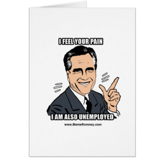 I FEEL YOUR PAIN I'M ALSO UNEMPLOYED GREETING CARD