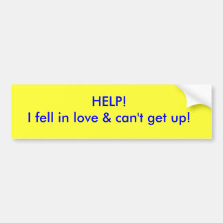 I fell in love and I can't get up! Bumper Sticker