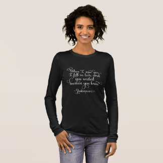 I fell in love, and you smiled - Shakespeare Long Sleeve T-Shirt