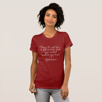 I fell in love, and you smiled - Shakespeare T-Shirt