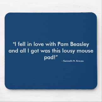 """I fell in love with Pam Beasley and all I got ... Mouse Pad"