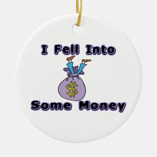 I Fell Into Some Money Ceramic Ornament