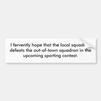 I fervently hope that the local squadron defeat... bumper sticker