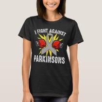 I Fight Against Parkinsons  Parkinsons Disease T-Shirt