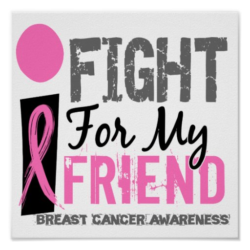 I Fight For My Friend Breast Cancer Poster