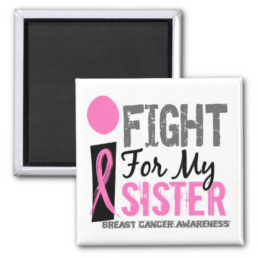 I Fight For My Sister Breast Cancer Magnets